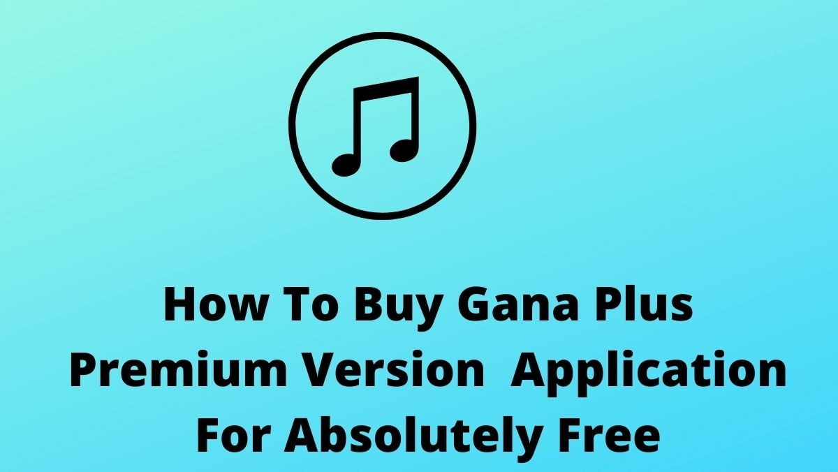 How To Buy Gana Plus Premium Version Application For Absolutely Free