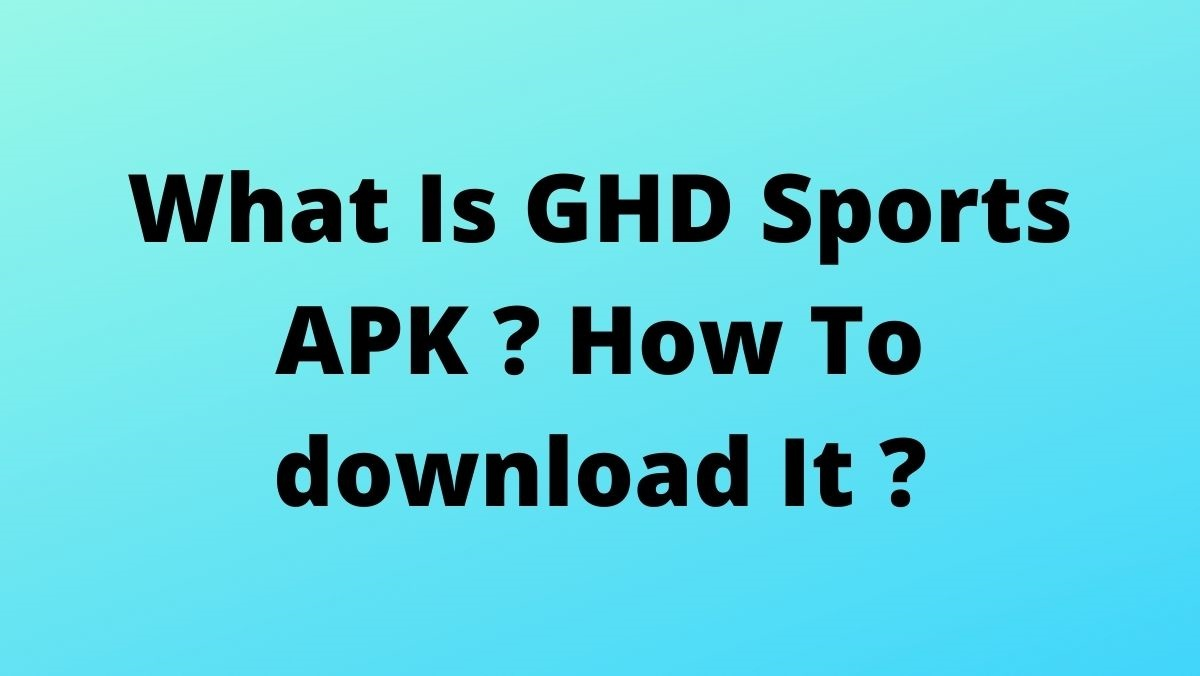 What Is GHD Sports APK ? How To download It ?