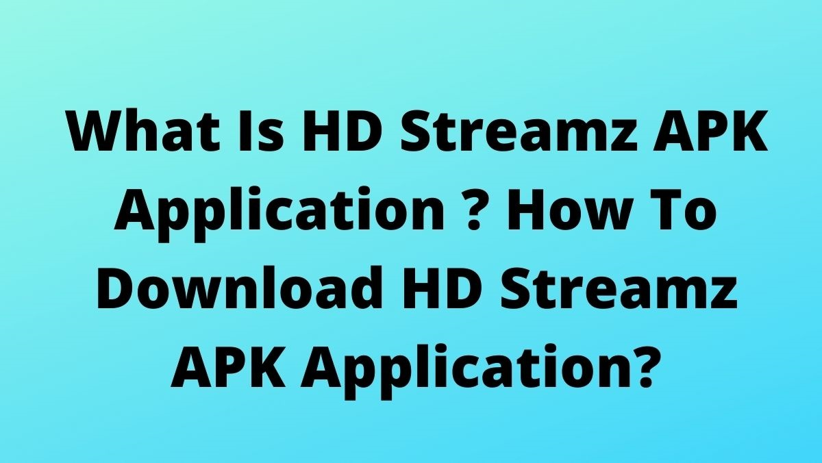 What Is HD Streamz APK Application ? How To Download HD Streamz APK Application?
