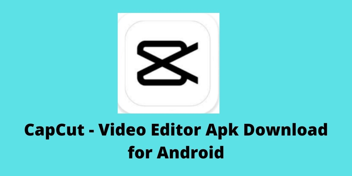 CapCut – Video Editor Apk Download for Android