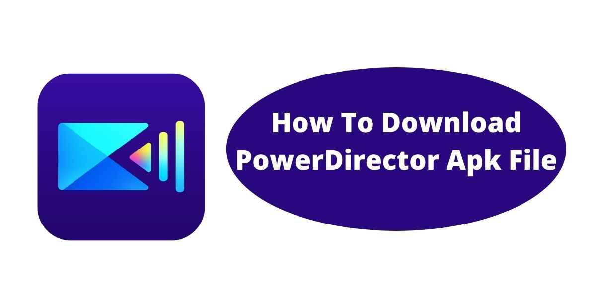 What Is powerdirector Apk File / How To Download PowerDirector Apk File