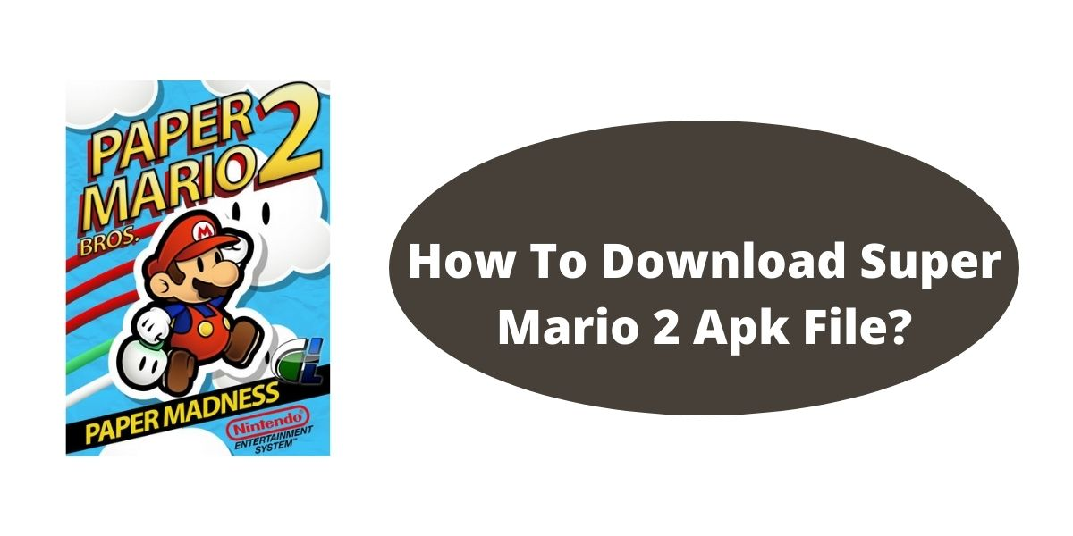 What Is Super Mario 2 File Apk Game ? How To Download Super Mario 2 Apk File?