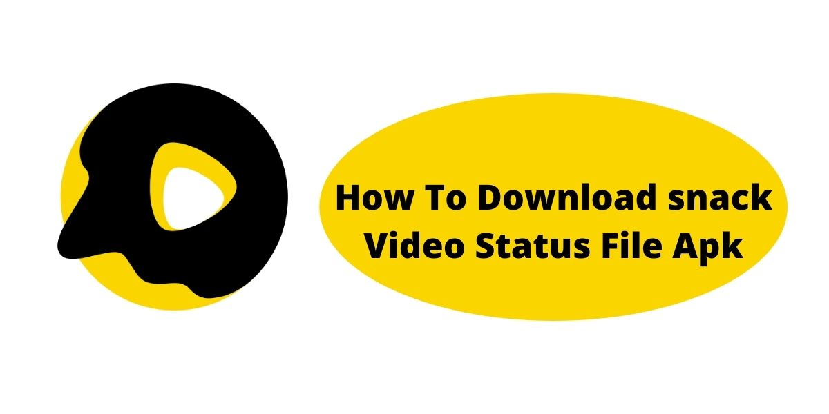 What Is Snack Video Status Apk ? How To Download snack Video Status File Apk