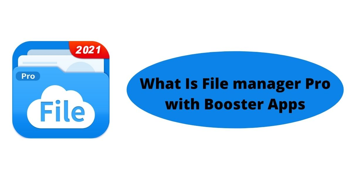 What Is File manager Pro with Booster Apps